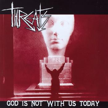 The Threats - God is Not With Us Today