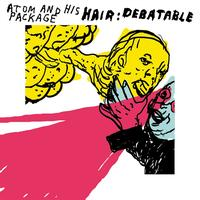 Atom And His Package - Hair: Debatable