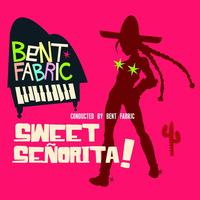 Bent Fabric - Sweet Señorita