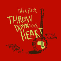 Béla Fleck - Throw Down Your Heart - Tales From The Acoustic Planet Vol. 3 Africa Sessions