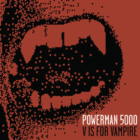 Powerman 5000 - V Is For Vampire