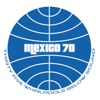 Mexico 70 - Thirty Five Whirlpools Below Sound