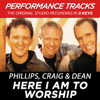 Phillips, Craig & Dean - Here I Am To Worship (Performance Tracks)
