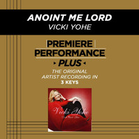 Vicki Yohe - Premiere Performance Plus: Anoint Me Lord