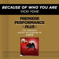 Vicki Yohe - Premiere Performance Plus: Because Of Who You Are