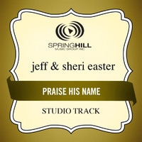 Jeff And Sheri Easter - Praise His Name (Studio Track)