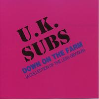UK Subs - Down on the Farm - A Collection of the Less Obvious