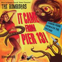 The Bomboras - It Came From Pier 13!