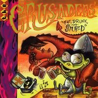 Crusaders - Fat, Drunk and Stupid