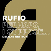 Rufio - Perhaps, I Suppose (Deluxe Edition)