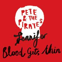 Pete And The Pirates - Jennifer / Blood Gets Thin