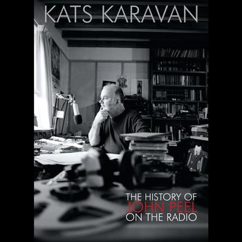 Various Artists - Kats Karavan - The History Of John Peel On The Radio (Explicit)