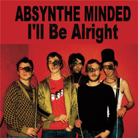 Absynthe Minded - I'll Be Alright