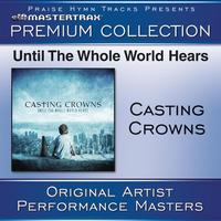 Casting Crowns - Until The Whole World Hears - Premium Collection