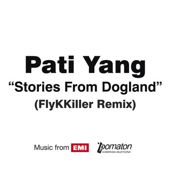 Pati Yang - Stories From Dogland (FlyKKiller Remix)