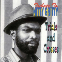 Nitty Gritty - Tribute To Nitty Gritty: Trial and Crosses