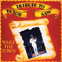 Tenor Saw - Tribute To Tenor Saw: Wake The Town