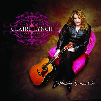 Claire Lynch - Whatcha Gonna Do