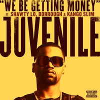 Juvenile - We Be Getting Money (feat. Shawty Lo, Dorrough & Kango Slim) (Explicit Version)