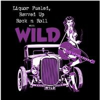 Wild - Liquor Fueled, Reved up Rock & Roll