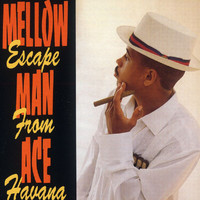 Mellow Man Ace - Escape From Havana