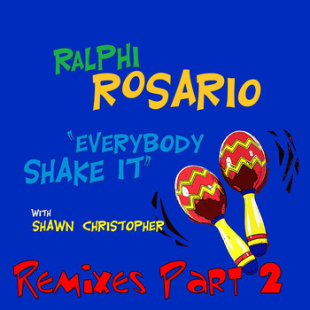 Ralphi Rosario - Everybody Shake It (feat. Shawn Christopher) (Pt. 2; Remixes)