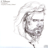 J. Tillman - Long May You Run, J. Tillman