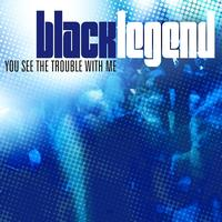 Black Legend - You See The Trouble With Me 2009