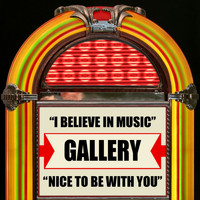 Gallery - I Believe In Music / Nice To Be With You