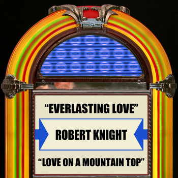 Robert Knight - Everlasting Love / Love On A Mountain Top