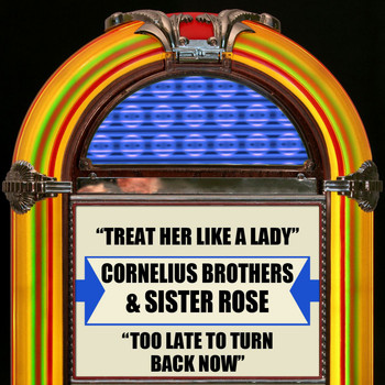 Cornelius Brothers & Sister Rose - Treat Her Like A Lady / Too Late To Turn Back Now