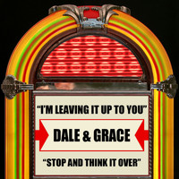 Dale & Grace - I'm Leaving It Up To You / Stop And Think It Over
