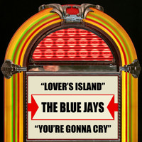 The Blue Jays - Lover's Island / You're Gonna Cry
