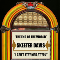 Skeeter Davis - The End Of The World / I Can't Stay Mad At You