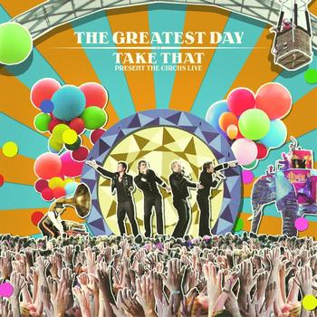 Take That - The Greatest Day. Take That Present The Circus Live