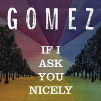 Gomez - If I Ask You Nicely