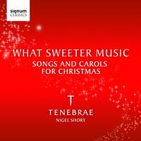 Tenebrae - What Sweeter Music: Songs and Carols for Christmas