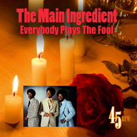 The Main Ingredient - Everybody Plays The Fool (Re-Recorded / Remastered)