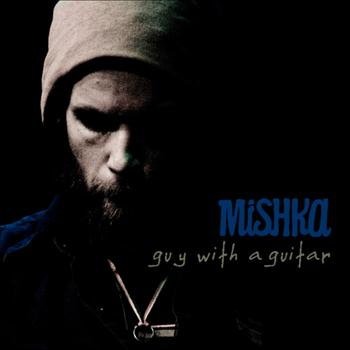 Mishka - Guy With A Guitar