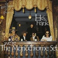 The Monochrome Set - He's Frank... We're The Monochrome Set