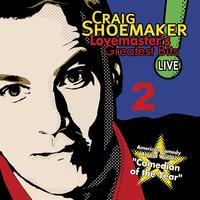 Craig Shoemaker - Lovemaster's Greatest Bits Live! Volume 2
