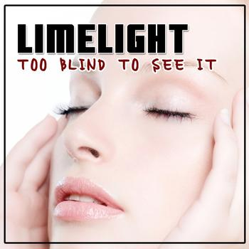 Limelight - Too Blind to See It