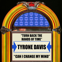 Tyrone Davis - Turn Back The Hands Of Time / Can I Change My Mind