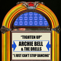 Archie Bell & The Drells - Tighten Up / I Just Can't Stop Dancing
