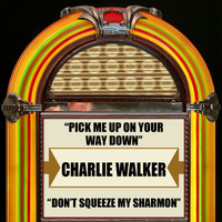 Charlie Walker - Pick Me Up On Your Way Down / Don't Squeeze My  Sharmon