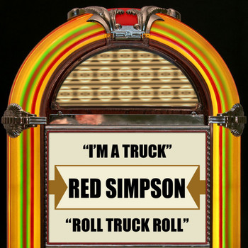 Red Simpson - I'm A Truck / Roll Truck Roll
