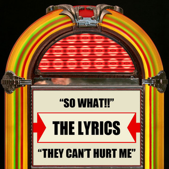 The Lyrics - So What !! / They Can't Hurt Me