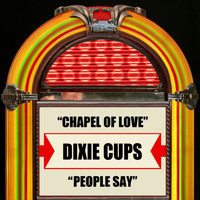 The Dixie Cups - Chapel Of Love / People Say