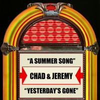 Chad & Jeremy - A Summer Song / Yesterday's Gone
