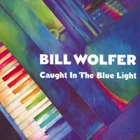 Bill Wolfer - Caught In The Blue Light